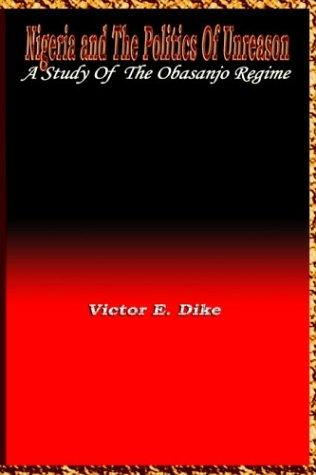 Nigeria And the the Politics of Unreason by Victor E. Dike