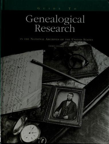 Guide to genealogical research in the National Archives of the United States by United States. National Archives and Records Administration.