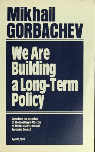We are building a long-term policy by Mikhail Sergeevich Gorbachev