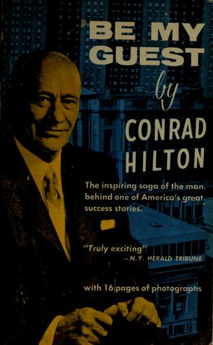 Be my guest by Conrad N. Hilton