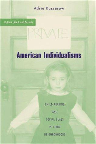 Image for American Individualisms: Child Rearing and Social Class in Three Neighborhoods (Culture, Mind and Society)