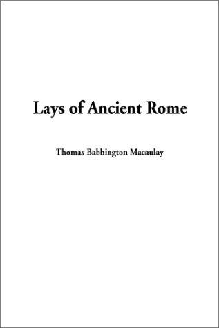 Lays of Ancient Rome by Macaulay, Rose, Dame.