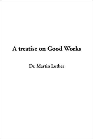Download A Treatise on Good Works