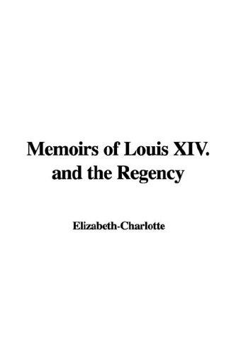 Download Memoirs of Louis Xiv. and the Regency