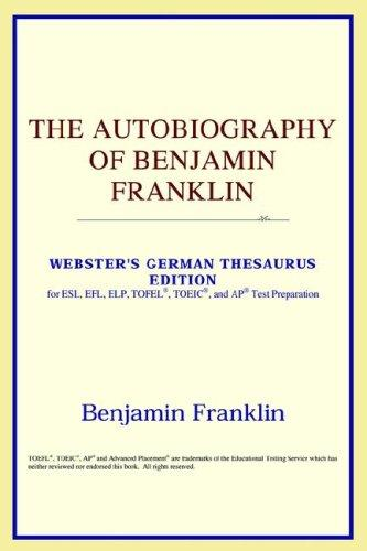 Download The Autobiography of Benjamin Franklin (Webster's German Thesaurus Edition)