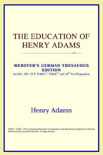 Download The Education of Henry Adams (Webster's German Thesaurus Edition)
