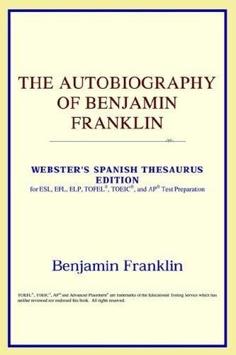 Download The Autobiography of Benjamin Franklin (Webster's Spanish Thesaurus Edition)