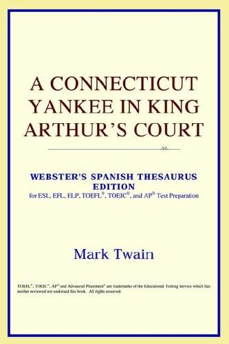 Download A Connecticut Yankee in King Arthur's Court (Webster's Spanish Thesaurus Edition)