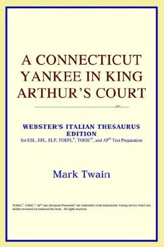 Download A Connecticut Yankee in King Arthur's Court (Webster's Italian Thesaurus Edition)