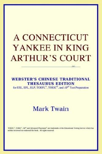 Download A Connecticut Yankee in King Arthur's Court (Webster's Chinese-Traditional Thesaurus Edition)