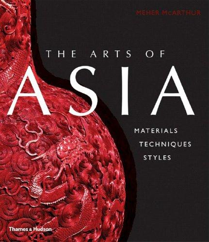 The Arts of Asia: Materials, Techniques, Styles, McArthur, Meher