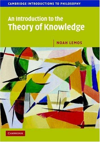 An Introduction to the Theory of Knowledge Noah Lemos