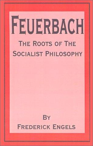 Feuerbach  the Roots of the Socialist Philosophy