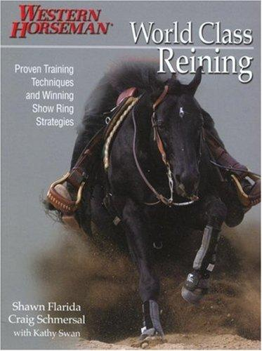 World Class Reining: Proven Training Techniques and Winning Show Ring Strategies, Flarida, Shawn; Schmersal, Craig
