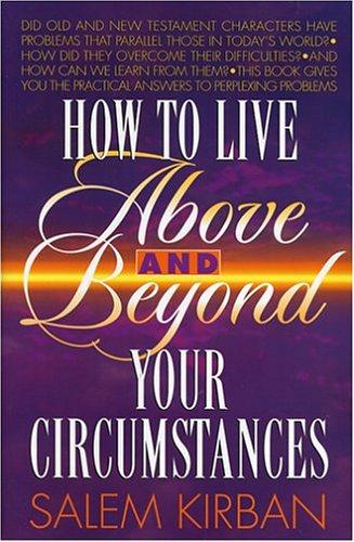 How To Live Above and Beyond Your Circumstances