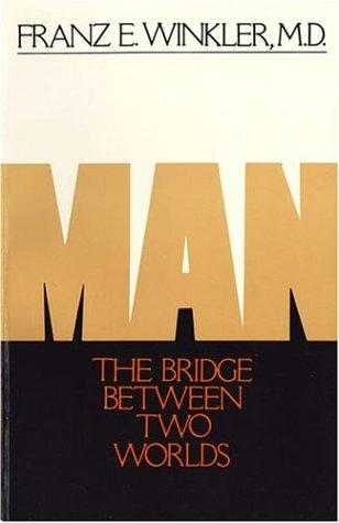 Man, the bridge between two worlds