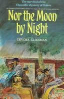 Nor the moon by night by Devora Gliksman