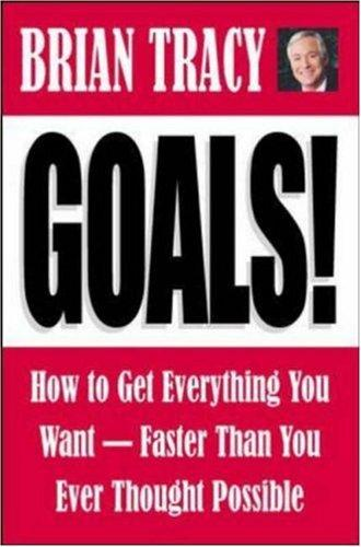 Goals! How to Get Everything You Want--Faster Than You Ever Thought Possible by Brian Tracy