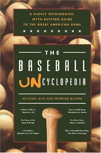The Baseball Uncyclopedia: A Highly Opinionated, Myth-Busting Guide to the Great American Game, Kun, Michael; Bloom, Howard