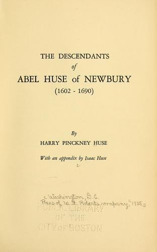 The descendants of Abel Huse of Newbury (1602-1690) by Harry Pinckney Huse
