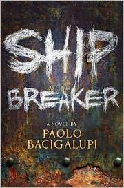 Book Cover: 'Ship Breaker' by Bacigalupi, Paolo.
