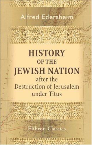 Download History of the Jewish Nation after the Destruction of Jerusalem under Titus