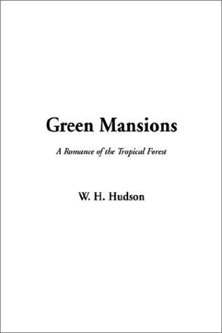 Green Mansions–A Romance of the Tropical Forest