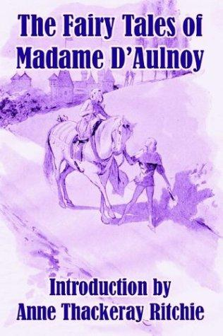 The Fairy Tales of Madame D'Aulnoy, D'Aulnoy, Countess Of; Ritchie, Anne Thackeray (Introduction)