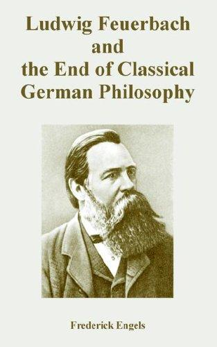 Download Ludwig Feuerbach And the End of Classical German Philosophy
