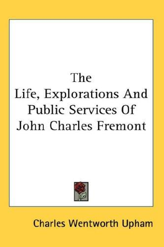 Download The Life, Explorations And Public Services Of John Charles Fremont