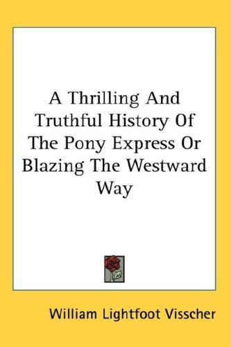 A Thrilling And Truthful History Of The Pony Express Or Blazing The Westward Way