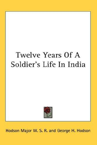 Download Twelve Years Of A Soldier's Life In India