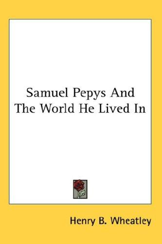 Download Samuel Pepys And The World He Lived In