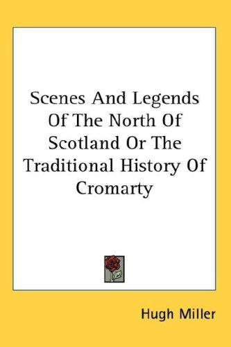 Scenes And Legends Of The North Of Scotland Or The Traditional History Of Cromarty