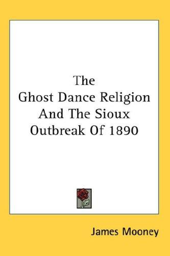 Download The Ghost Dance Religion And The Sioux Outbreak Of 1890