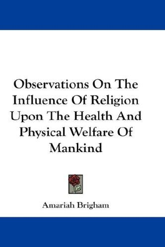 Download Observations On The Influence Of Religion Upon The Health And Physical Welfare Of Mankind