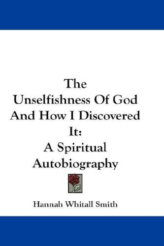 The unselfishness of God and how I discovered it by Hannah Whitall Smith