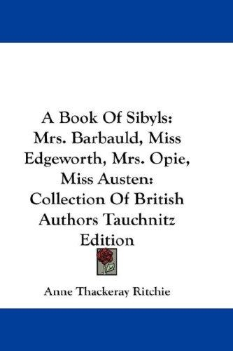Download A Book Of Sibyls: Mrs. Barbauld, Miss Edgeworth, Mrs. Opie, Miss Austen