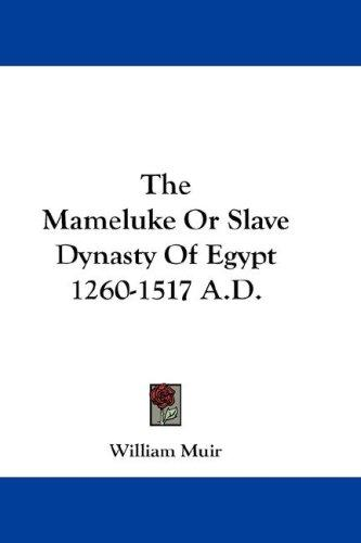 The Mameluke Or Slave Dynasty Of Egypt 1260-1517 A.D.