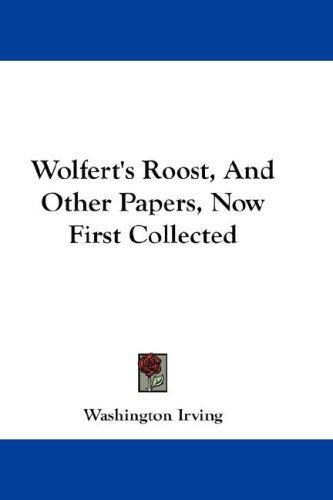 Wolfert's Roost, And Other Papers, Now First Collected
