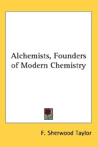 Download Alchemists, Founders of Modern Chemistry