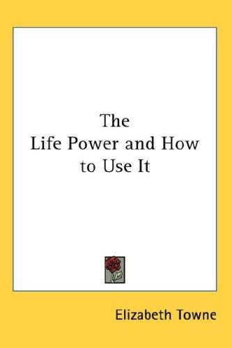 Download The Life Power and How to Use It