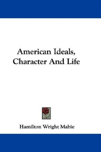 Download American Ideals, Character And Life