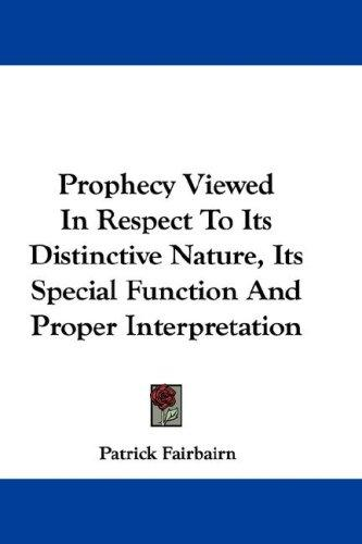 Prophecy Viewed In Respect To Its Distinctive Nature, Its Special Function And Proper Interpretation