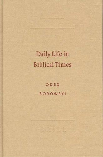 Daily Life in Biblical Times (Archaeology and Biblical Studies) Oded Borowski