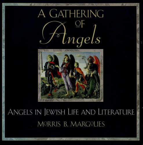 A gathering of angels by Morris B. Marǵolies, Morris B. Marǵolies