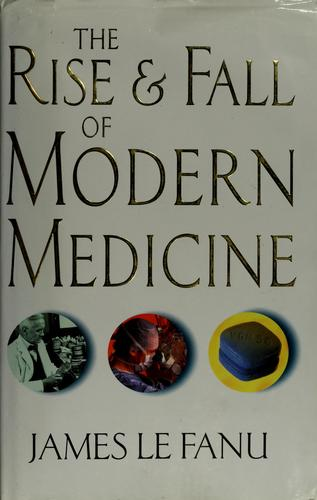 Download The rise and fall of modern medicine