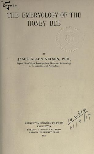 The embryology of the honey bee by James Allen Nelson