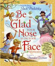 Book   Cover: 'Be Glad Your Nose is On Your Face and Other Poems : Some of the   Best of Jack Prelutsky      ' by Jack Prelutsky