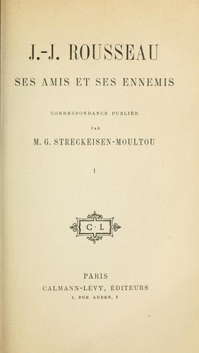 J.J. Rousseau, ses amis et ses ennemis.